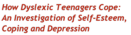 How Dyslexic Teenagers Cope:  An Investigation of Self-Esteem,  Coping and Depression
